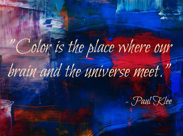 "Quote by Paul Klee: ""color is the place where our brain and the universe meet"". Image made by Te Esse"