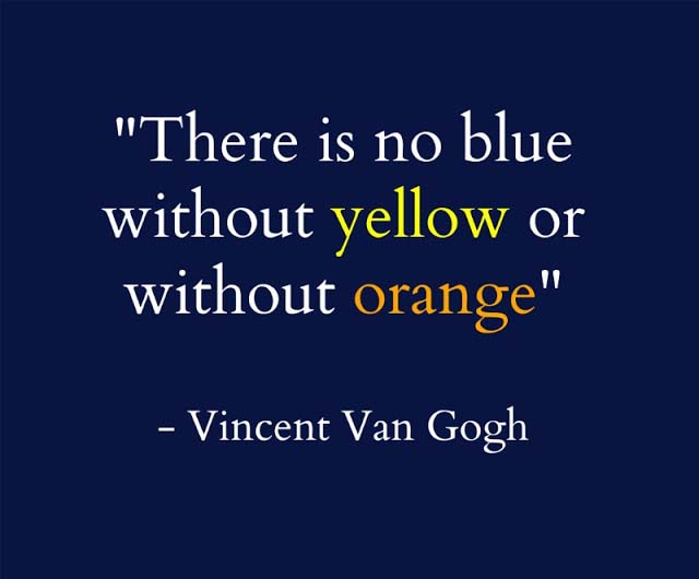 There is no blue without yellow or without orange. Quote by Vincent Van Gogh