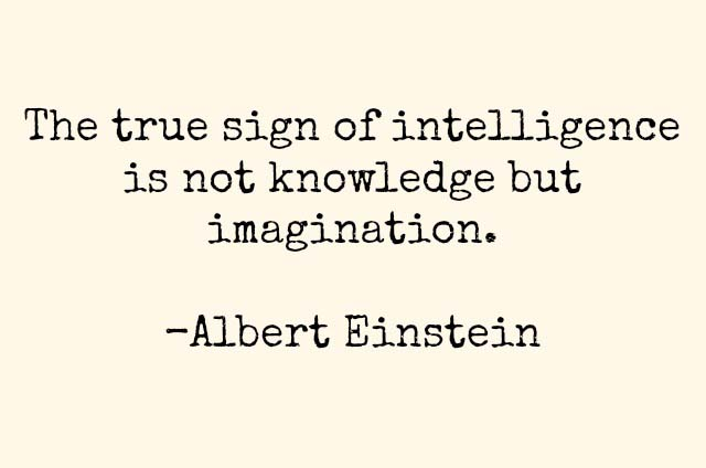 A quote that reads The true sign of intelligence is not knowledge but imagination. - Albert Einstein.