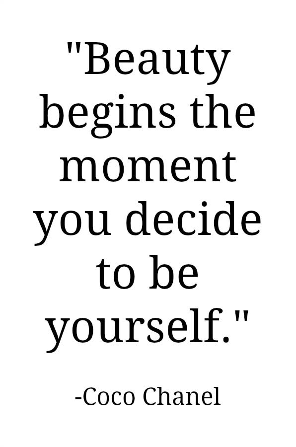 "A Coco Chanel quote that says ""Beauty begins the moment you decide to be yourself."""