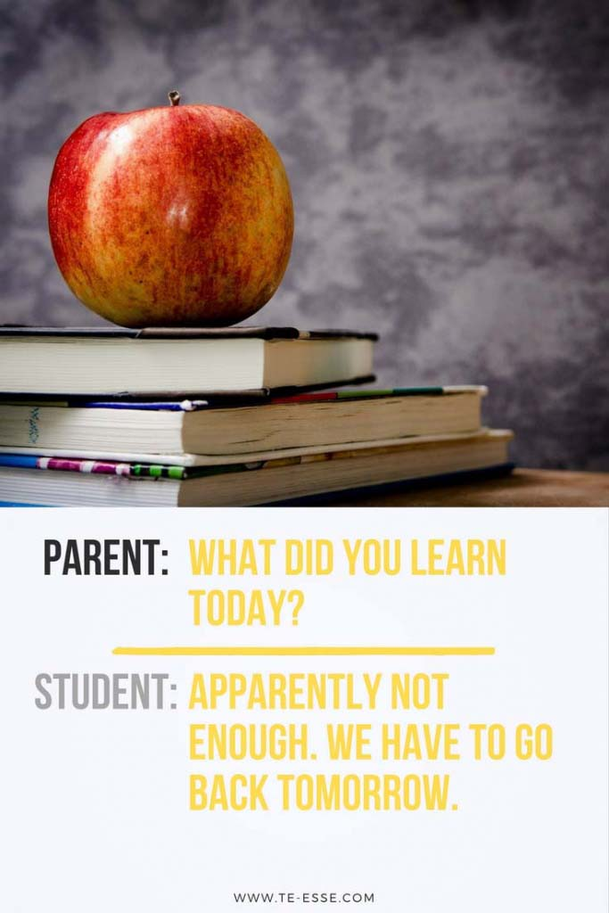 This is a funny quote of a parent asking a student What did you learn today? The student replies that Apparently not enough. We have to go back tomorrow. Atop the quote there's an image of a red apple on top of a stack of books.